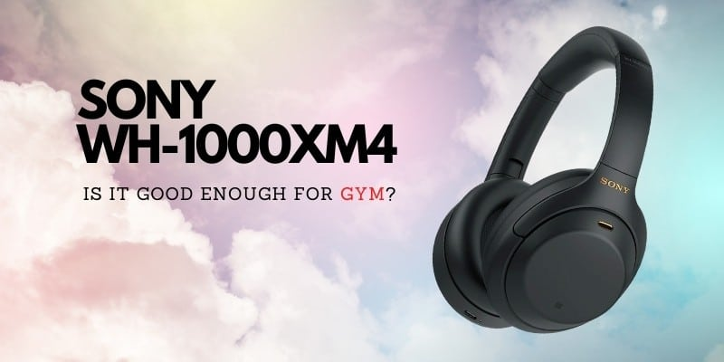 Sony WH-1000XM4 for Gym